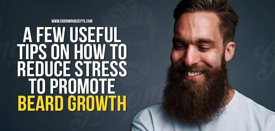 how to reduce stress to promote beard growth