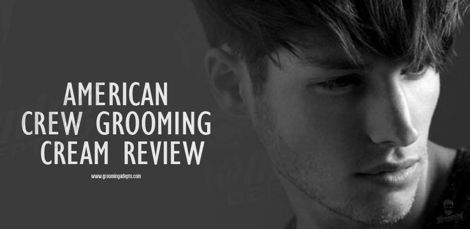 american crew grooming cream review