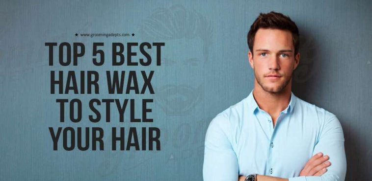 Top 5 Best Hair Wax To Style Your Hair Groomingadepts