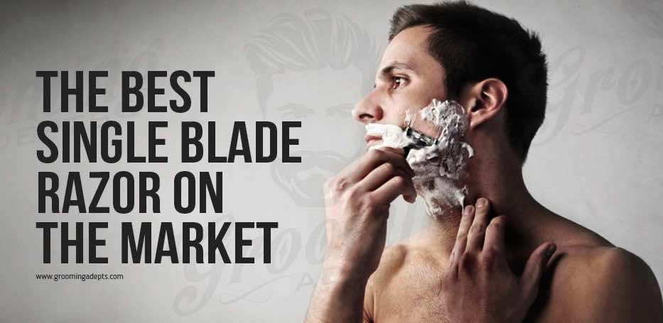 The Best Single Blade Razor On The Market 2018