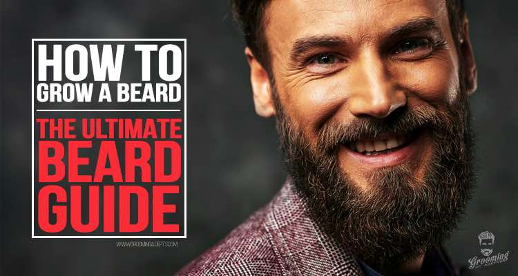 The ultimate guide on how to grow a beard