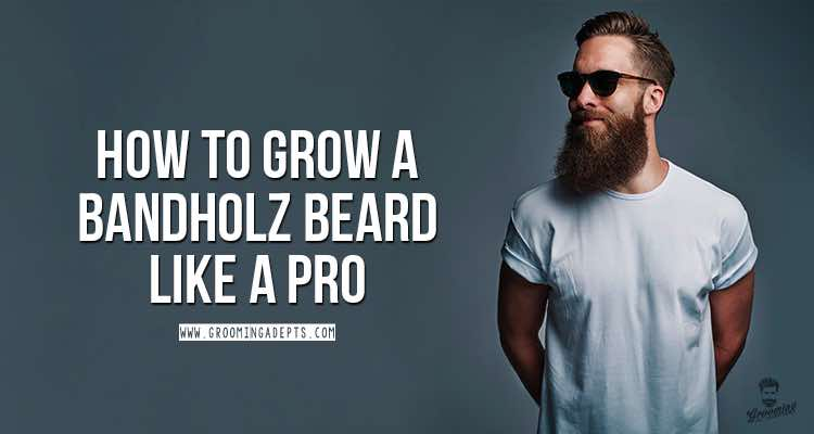 how to grow a Bandholz Beard
