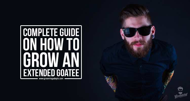 how to grow an extended Goatee like a pro